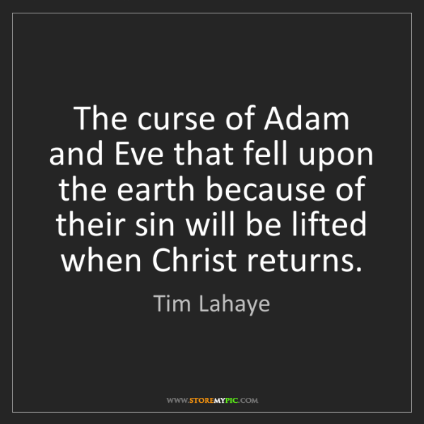 Tim Lahaye: The curse of Adam and Eve that fell upon the earth because...