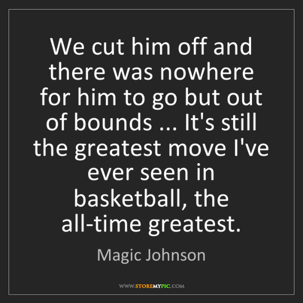 Magic Johnson: We cut him off and there was nowhere for him to go but...