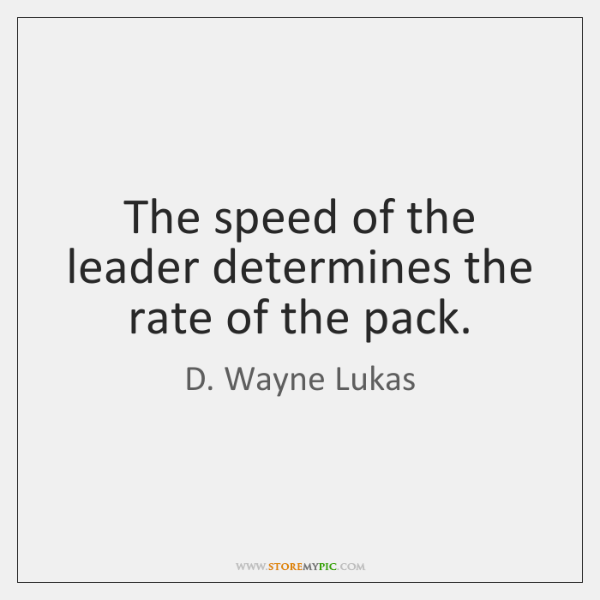 The speed of the leader determines the rate of the pack.
