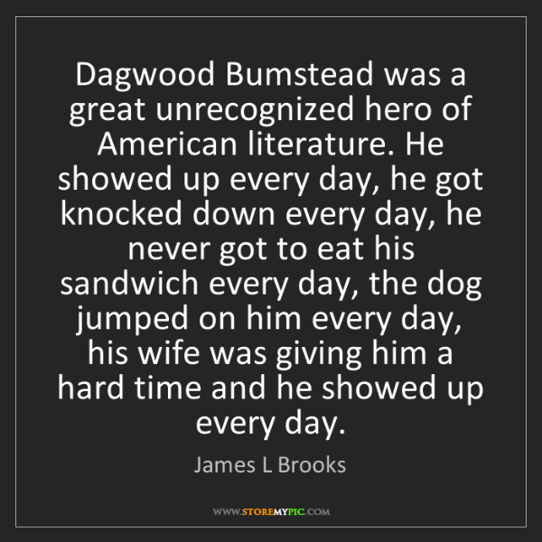 James L Brooks: Dagwood Bumstead was a great unrecognized hero of American...