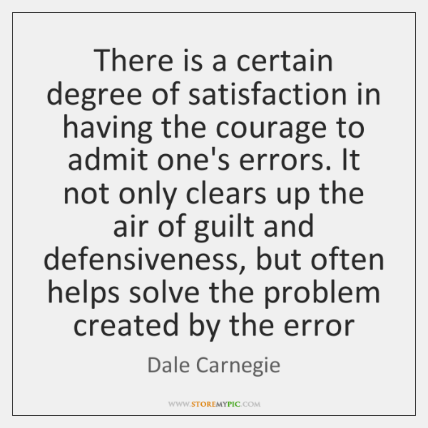 There is a certain degree of satisfaction in having the courage to ...