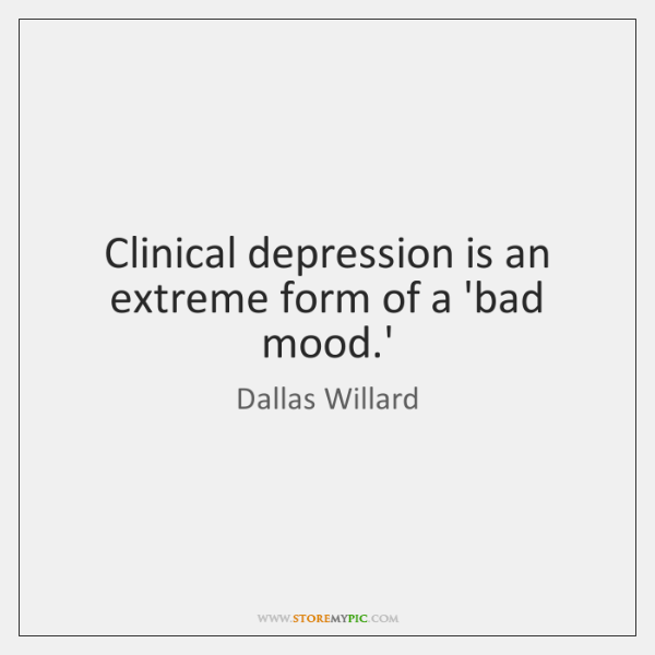 Clinical depression is an extreme form of a 'bad mood.'