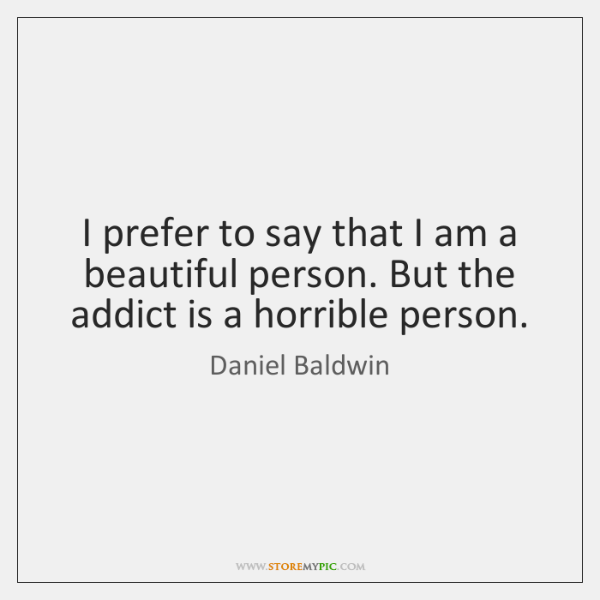 I prefer to say that I am a beautiful person. But the ...