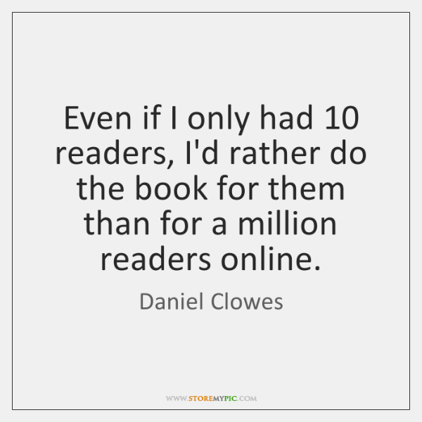 Even if I only had 10 readers, I'd rather do the book for ...