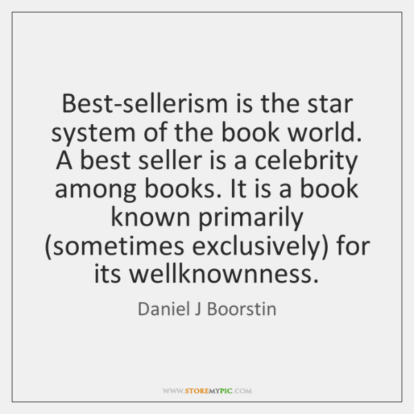 Best-sellerism is the star system of the book world. A best seller ...