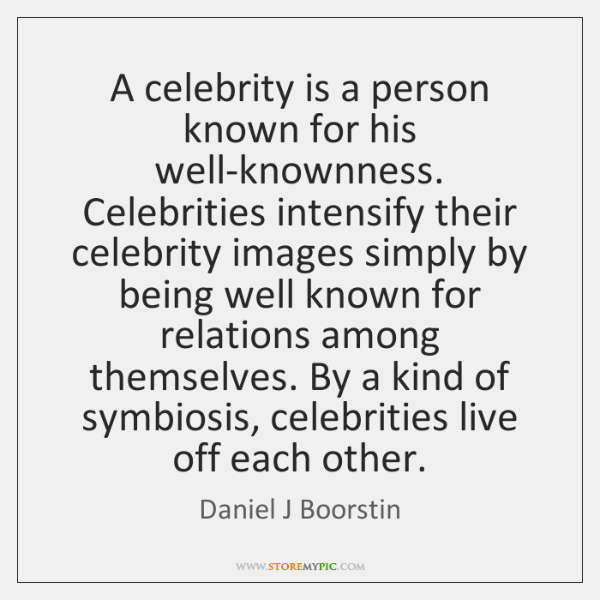 A celebrity is a person known for his well-knownness. Celebrities intensify their ...