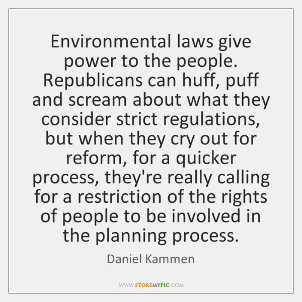 Environmental laws give power to the people. Republicans can huff, puff and ...