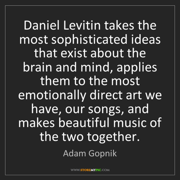 Adam Gopnik: Daniel Levitin takes the most sophisticated ideas that...
