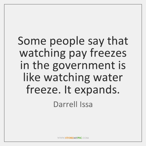 Some people say that watching pay freezes in the government is like ...