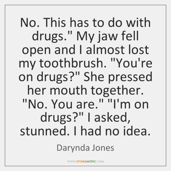 """No. This has to do with drugs."""" My jaw fell open and ..."""