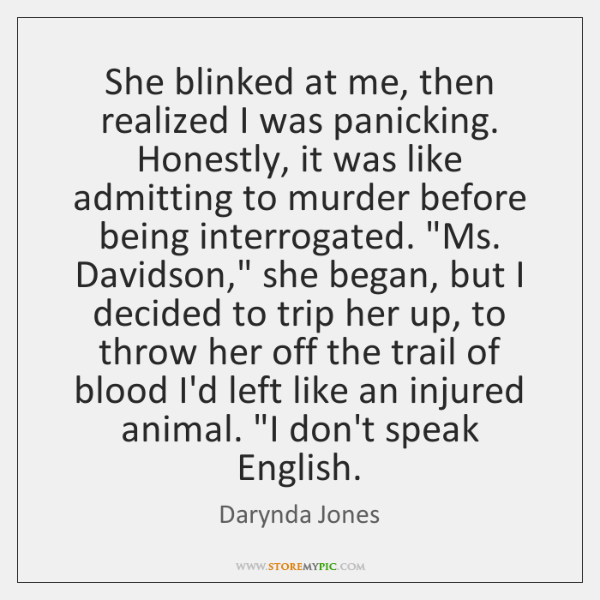 She blinked at me, then realized I was panicking. Honestly, it was ...