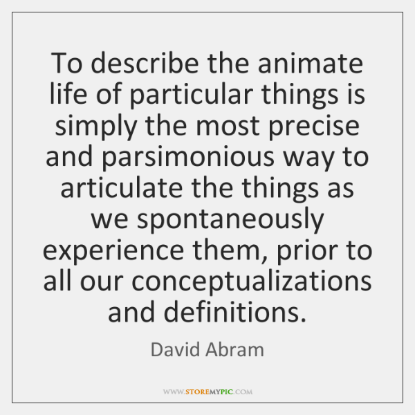 To describe the animate life of particular things is simply the most ...