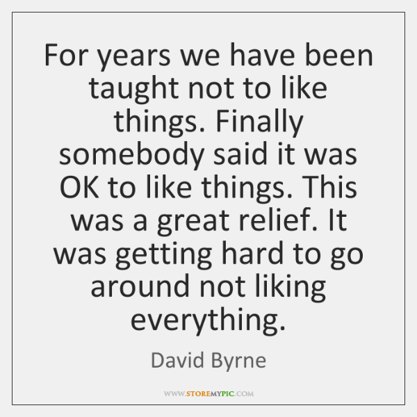 For years we have been taught not to like things. Finally somebody ...