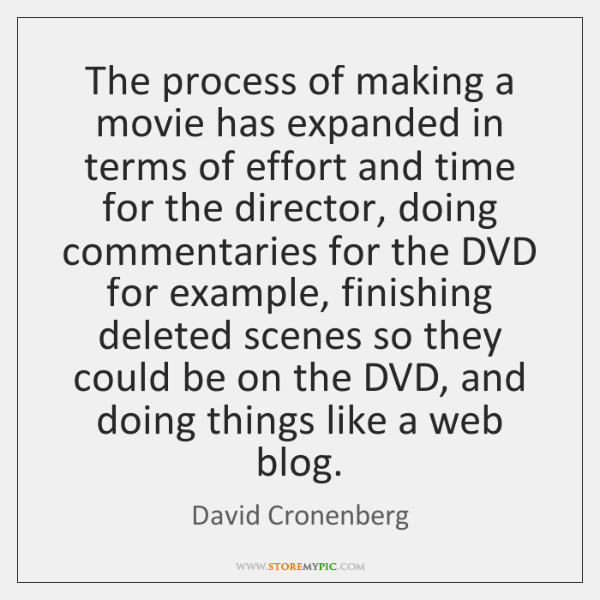 The process of making a movie has expanded in terms of effort ...
