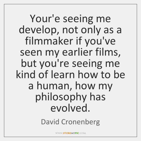 Your'e seeing me develop, not only as a filmmaker if you've seen ...