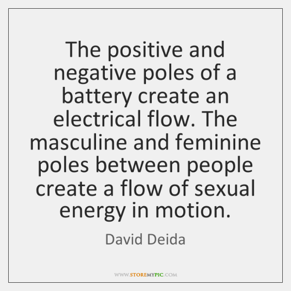 The positive and negative poles of a battery create an electrical flow. ...