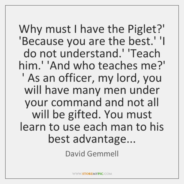 Why must I have the Piglet?' 'Because you are the best....