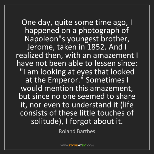 Roland Barthes: One day, quite some time ago, I happened on a photograph...