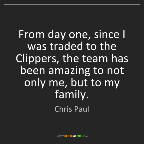 Chris Paul: From day one, since I was traded to the Clippers, the...