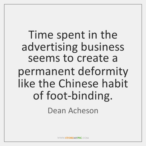 Time spent in the advertising business seems to create a permanent deformity ...