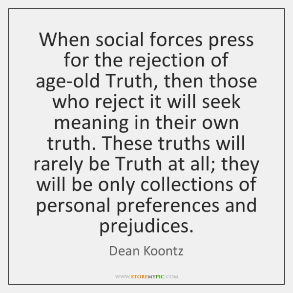 When social forces press for the rejection of age-old Truth, then those ...