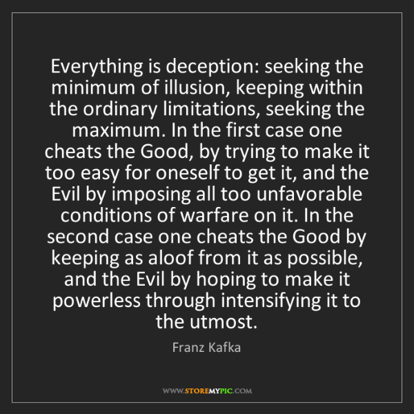 Franz Kafka: Everything is deception: seeking the minimum of illusion,...