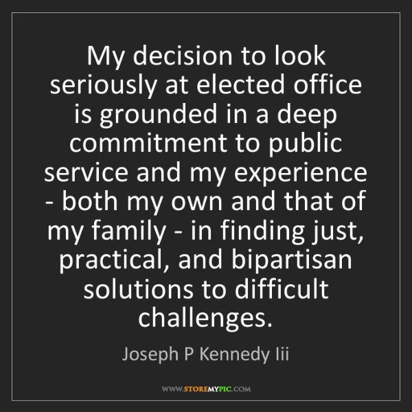 Joseph P Kennedy Iii: My decision to look seriously at elected office is grounded...