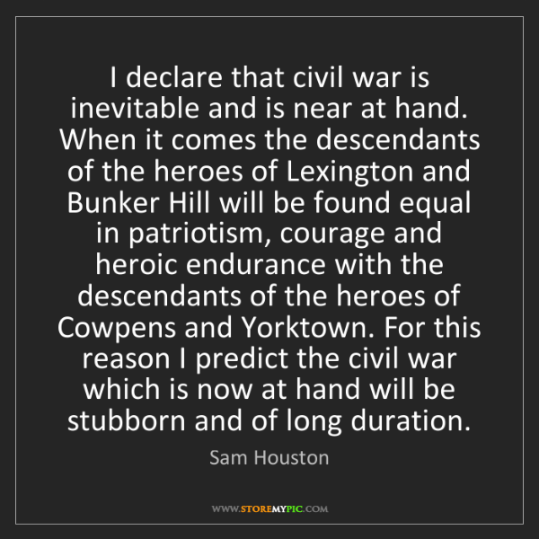 Sam Houston: I declare that civil war is inevitable and is near at...