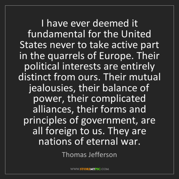 Thomas Jefferson: I have ever deemed it fundamental for the United States...