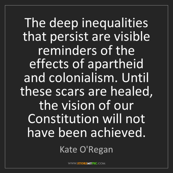 Kate O'Regan: The deep inequalities that persist are visible reminders...