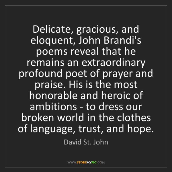 David St. John: Delicate, gracious, and eloquent, John Brandi's poems...