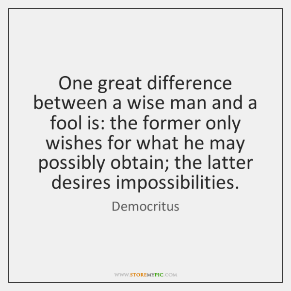 One great difference between a wise man and a fool is: the ...