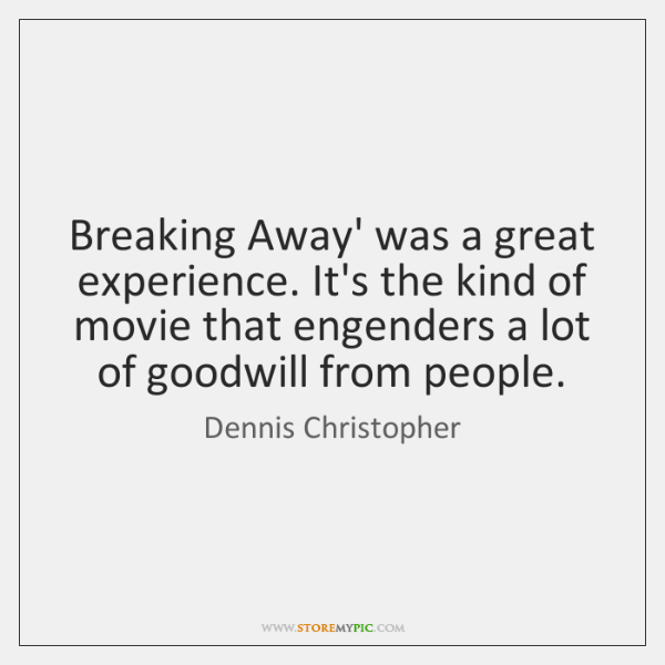 Breaking Away' was a great experience. It's the kind of movie that ...
