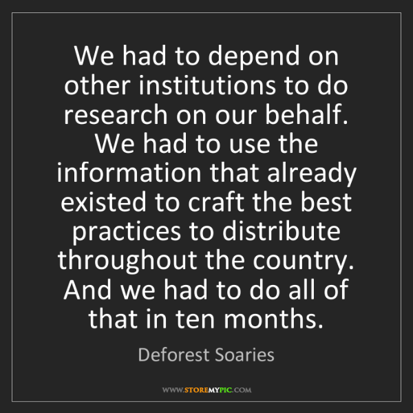 Deforest Soaries: We had to depend on other institutions to do research...