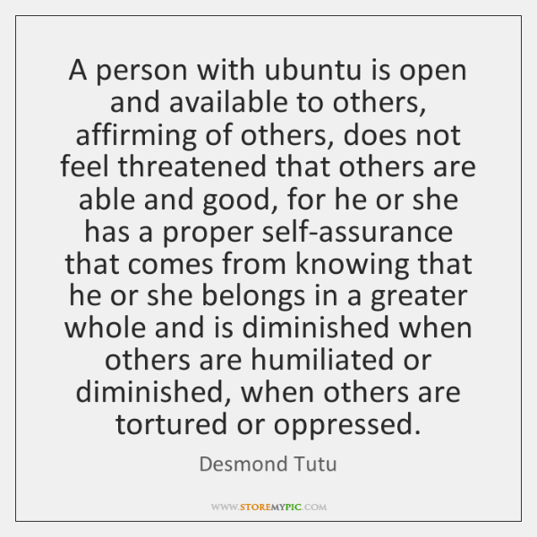 A person with ubuntu is open and available to others, affirming of ...