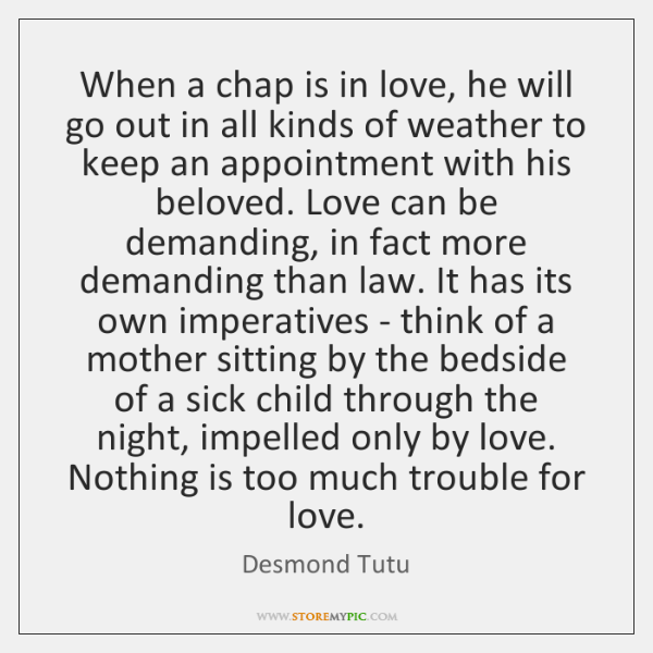 When a chap is in love, he will go out in all ...