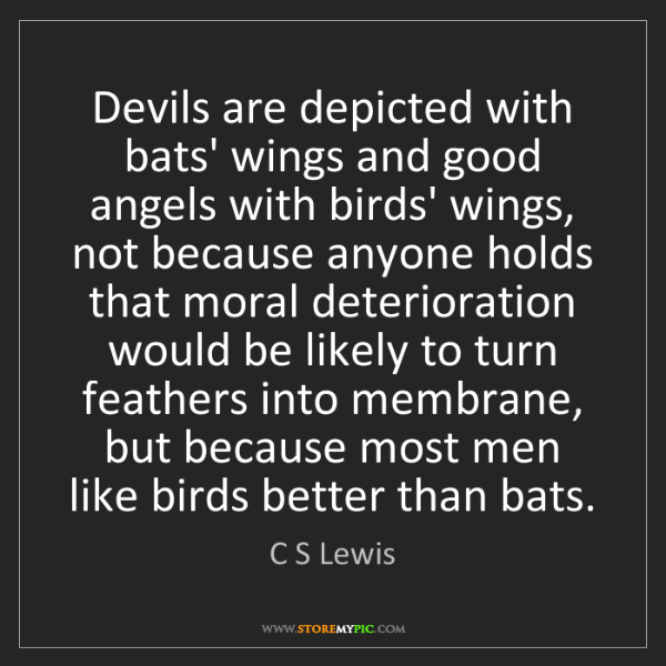 C S Lewis: Devils are depicted with bats' wings and good angels...