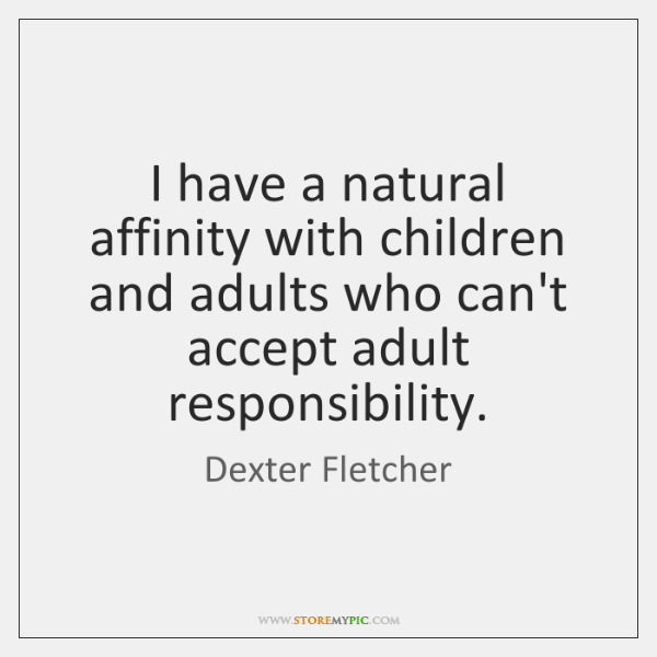 I have a natural affinity with children and adults who can't accept ...
