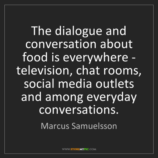 Marcus Samuelsson: The dialogue and conversation about food is everywhere...