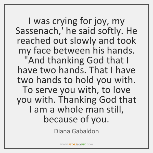 I was crying for joy, my Sassenach,' he said softly. He ...