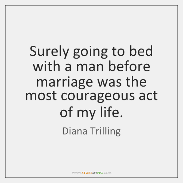 Surely going to bed with a man before marriage was the most ...