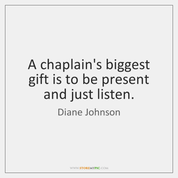 A chaplain's biggest gift is to be present and just listen.
