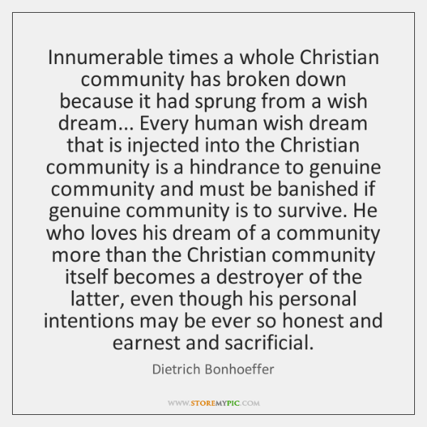 Innumerable times a whole Christian community has broken down because it had ...