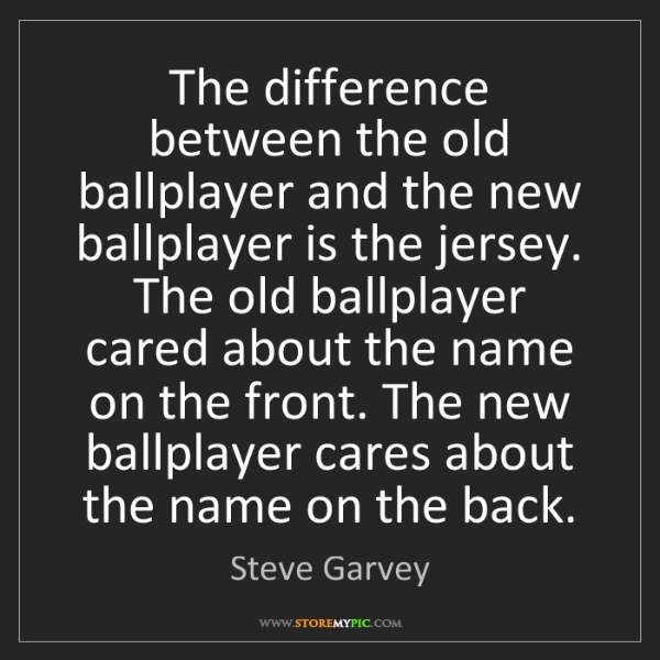 Steve Garvey: The difference between the old ballplayer and the new...
