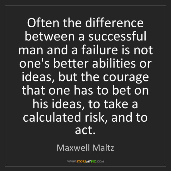 Maxwell Maltz: Often the difference between a successful man and a failure...