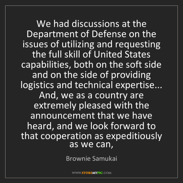 Brownie Samukai: We had discussions at the Department of Defense on the...