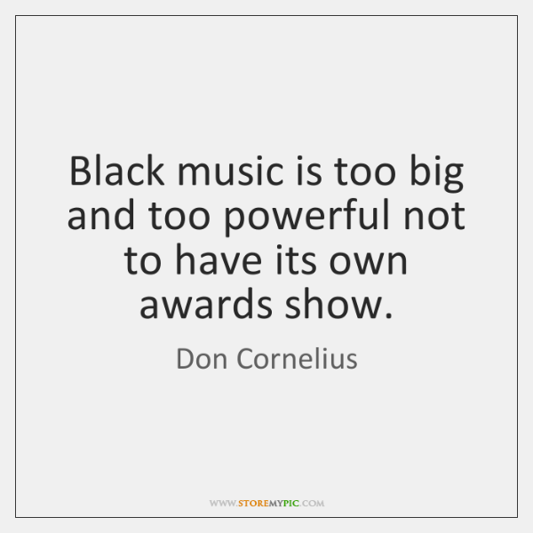 Black music is too big and too powerful not to have its ...