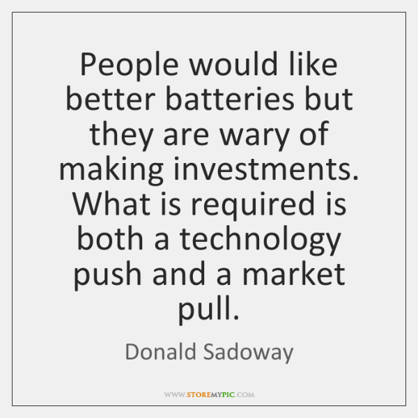 People would like better batteries but they are wary of making investments. ...
