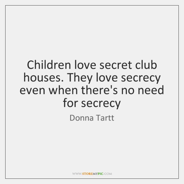 Children love secret club houses. They love secrecy even when there's no ...