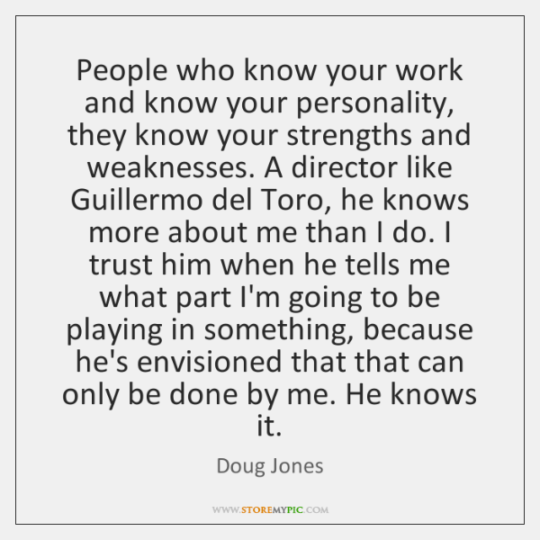 People who know your work and know your personality, they know your ...